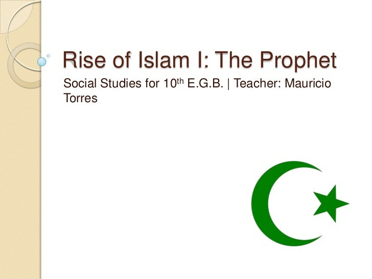Rise of Islam I: The ProphetSocial Studies for 10th E.G.B. | Teacher: MauricioTorres