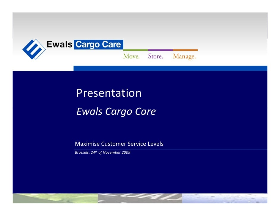 Presentation                 Ewals Cargo Care                  Maximise Customer Service Levels                 Brussels, ...