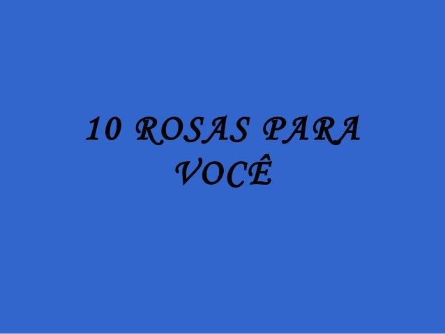 10 ROSAS PARAVOCÊ