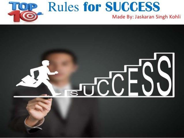 Rules for SUCCESS Made By: Jaskaran Singh Kohli