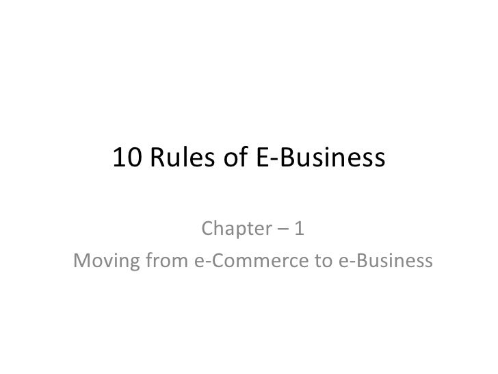 10 Rules of E-Business<br />Chapter – 1<br />Moving from e-Commerce to e-Business<br />