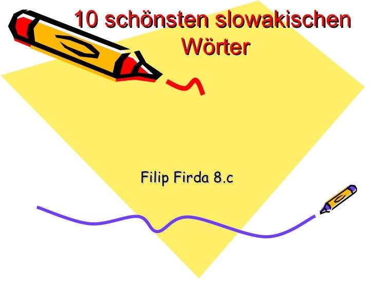 10 schönsten slowakischen          Wörter      Filip Firda 8.c