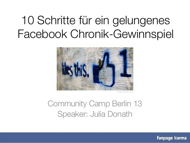10 Schritte für ein gelungenes! Facebook Chronik-Gewinnspiel!    Community Camp Berlin 13 Speaker: Julia Donath Ksayer1/fli...