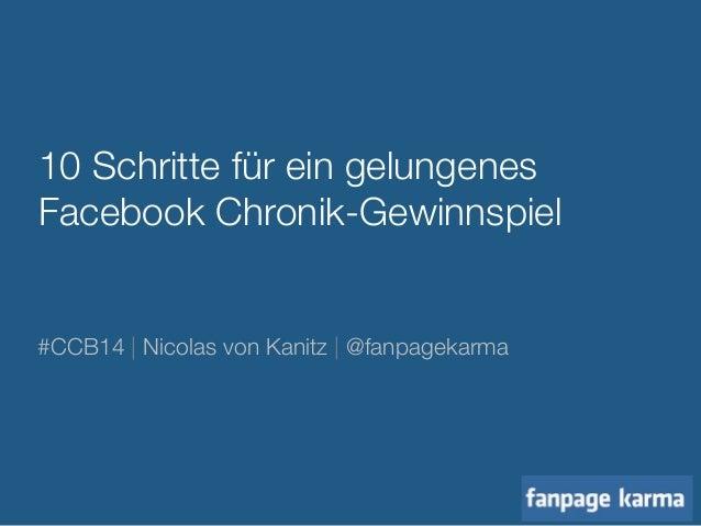 10 Schritte für ein gelungenes  Facebook Chronik-Gewinnspiel  #CCB14   Nicolas von Kanitz   @fanpagekarma