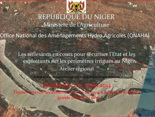 Les réflexions en cours pour sécuriser l'Etat et les exploitants sur les périmètres irrigués au Niger. Aliou Kouré, Office National des Aménagements Hydro Agricoles (ONAHA), Bamako, 2014.