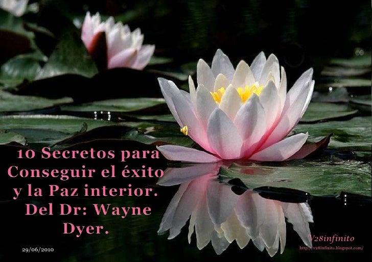 10 Secretos para <br />Conseguir el éxito y la Paz interior.<br />Del Dr: Wayne Dyer. <br />V28infinito<br />http://v28in...