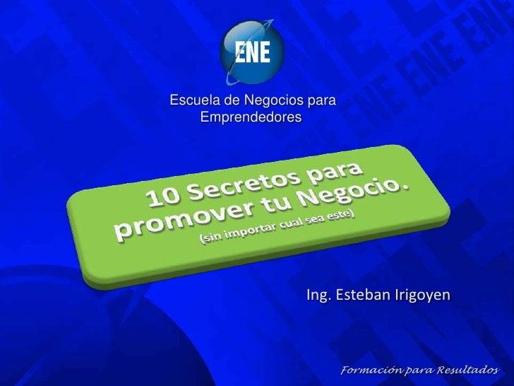 Escuela de Negocios para Emprendedores<br />Ing. Esteban Irigoyen<br />Formación para Resultados<br />