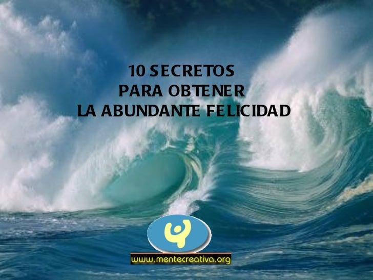 10 SECRETOS  PARA OBTENER  LA ABUNDANTE FELICIDAD