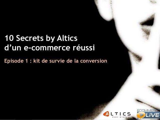 10 Secrets by Altics d'un e-commerce réussi Episode 1 : kit de survie de la conversion  Olivier Marx | Fondateur Altics | ...