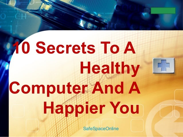 LOGO10 Secrets To A        HealthyComputer And A    Happier You        SafeSpaceOnline