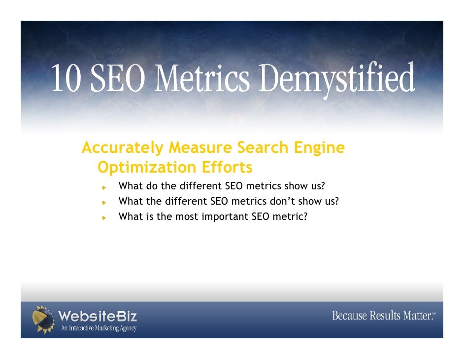 Accurately Measure Search Engine   Optimization Efforts     What do the different SEO metrics show us?     What the differ...