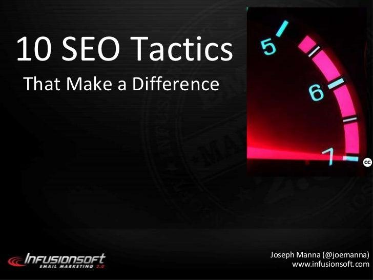 10 SEO Tactics<br />That Make a Difference<br />Joseph Manna (@joemanna)www.infusionsoft.com<br />