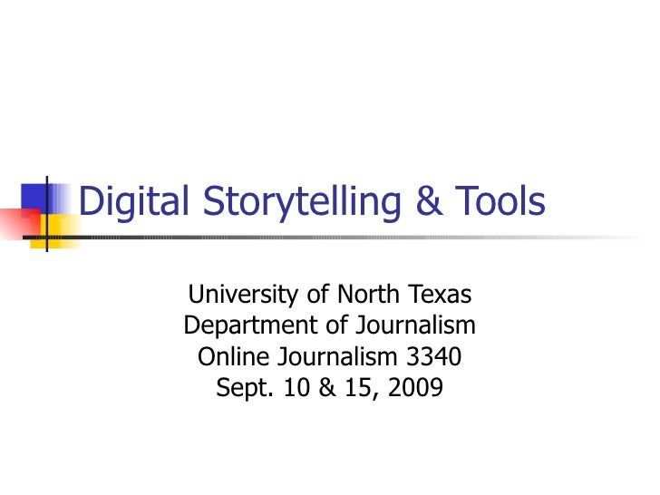 Digital Storytelling & Tools University of North Texas Department of Journalism Online Journalism 3340 Sept. 10 & 15, 2009