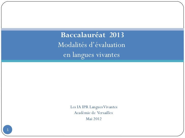 Baccalauréat 2013    Modalités d'évaluation     en langues vivantes        Les IA IPR Langues Vivantes          Académie d...