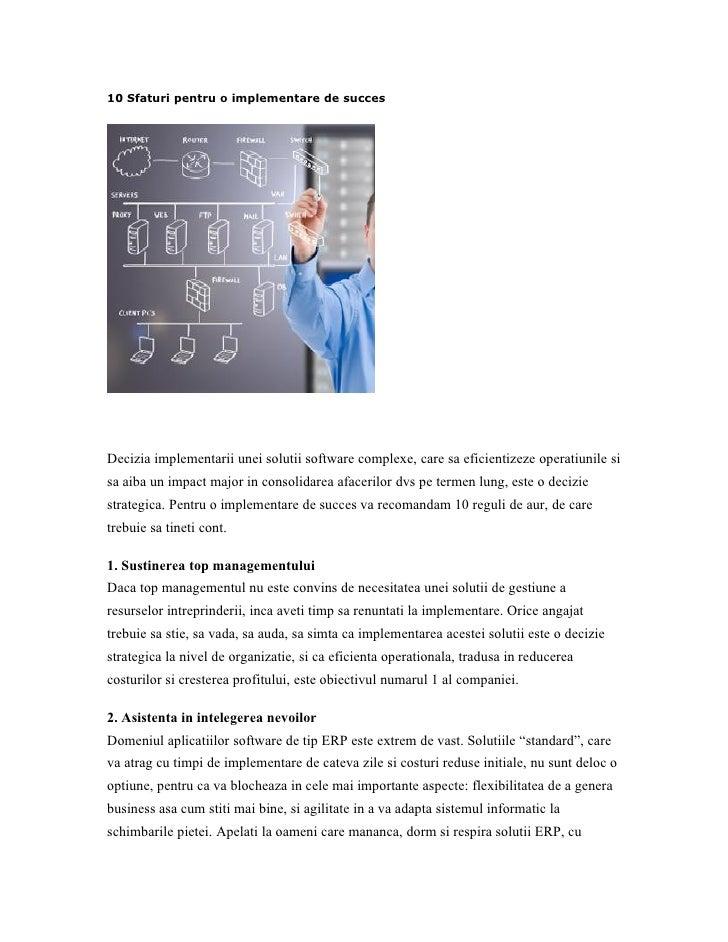 10 Sfaturi pentru o implementare de succesDecizia implementarii unei solutii software complexe, care sa eficientizeze oper...