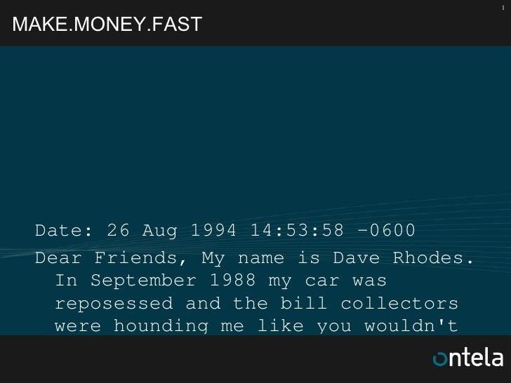MAKE.MONEY.FAST <ul><li>Date: 26 Aug 1994 14:53:58 -0600  </li></ul><ul><li>Dear Friends, My name is Dave Rhodes. In Septe...