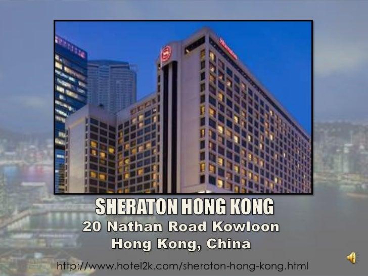 SHERATON HONG KONG<br />20 Nathan Road Kowloon<br />Hong Kong,China<br />http://www.hotel2k.com/sheraton-hong-kong.html<b...