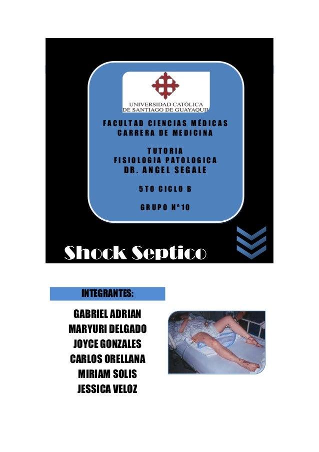 FACULTAD CIENCIAS MÉDICAS CARRERA DE MEDICINA TUTORIA FISIOLOGIA PATOLOGICA  DR. ANGEL SEGALE 5TO CICLO B GRUPO Nº10  Shoc...