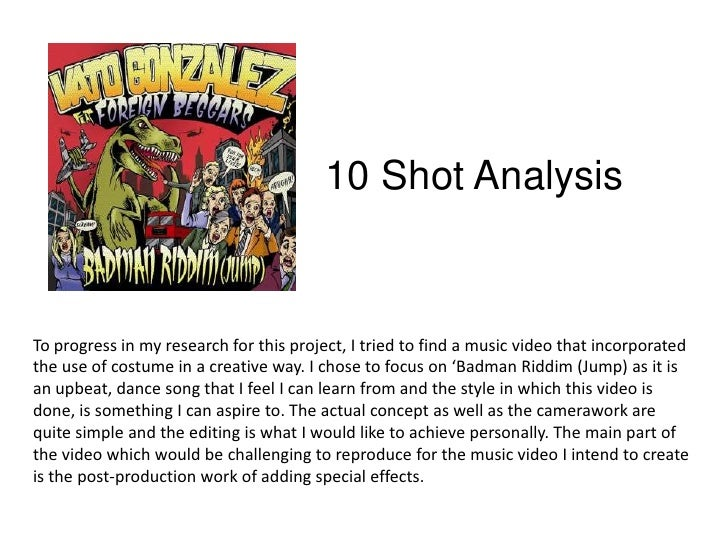 10 Shot Analysis<br />To progress in my research for this project, I tried to find a music video that incorporated the use...