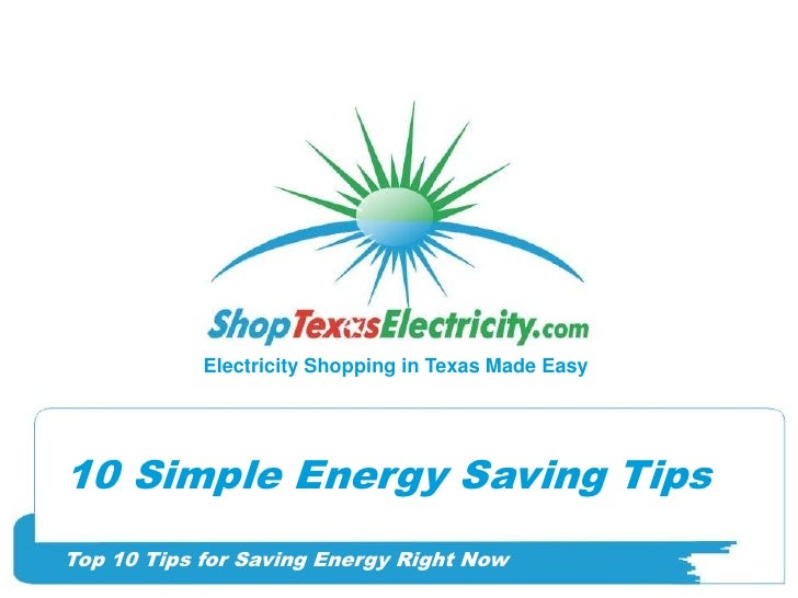 Electricity Shopping in Texas Made Easy<br />10 Simple Energy Saving Tips<br />Top 10 Tips for Saving Energy Right Now<br />
