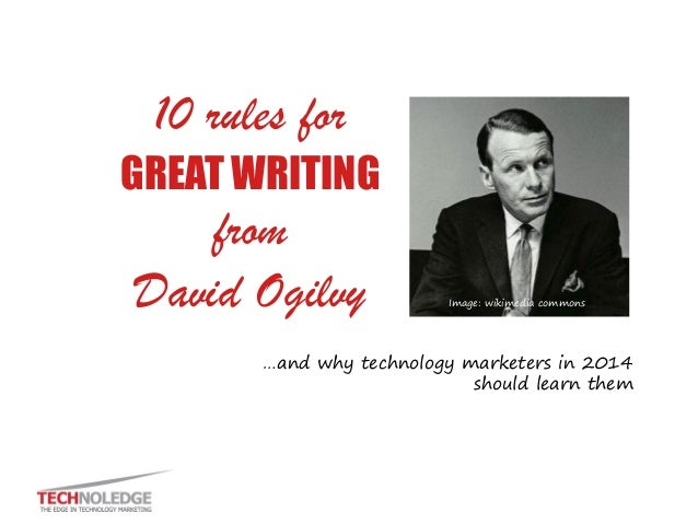10 rules for  GREAT WRITING  from  David Ogilvy  Image: wikimedia commons  …and why technology marketers in 2014 should le...
