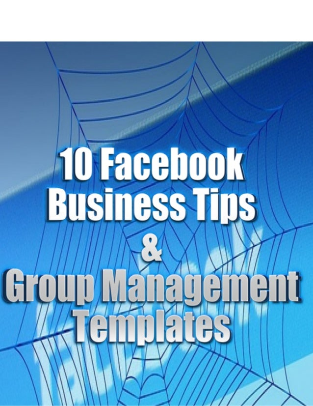 10 Tips To Use Facebook for Business and Templates to Manage Your Groups