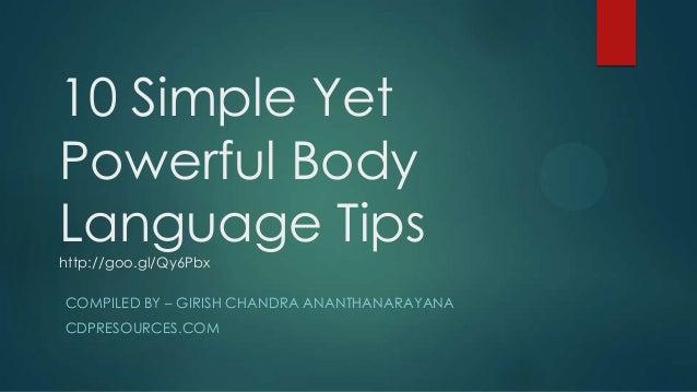 10 Simple Yet Powerful Body Language Tips http://goo.gl/Qy6Pbx COMPILED BY – GIRISH CHANDRA ANANTHANARAYANA CDPRESOURCES.C...