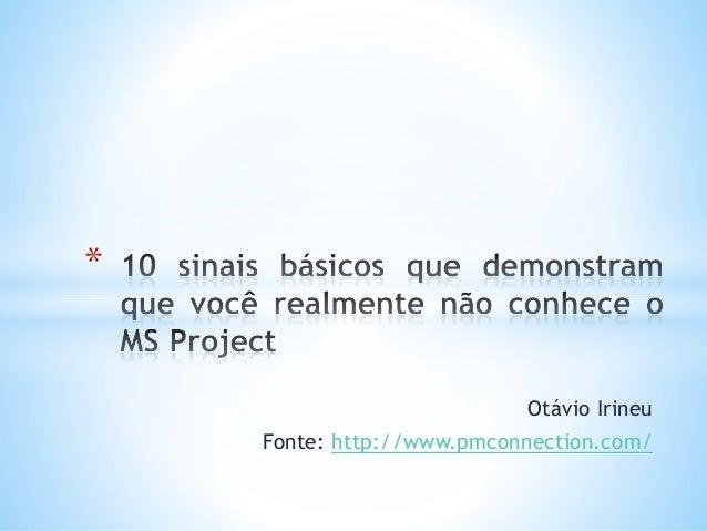 Otávio Irineu Fonte: http://www.pmconnection.com/ *