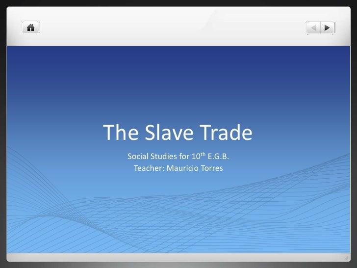The Slave Trade  Social Studies for 10th E.G.B.   Teacher: Mauricio Torres