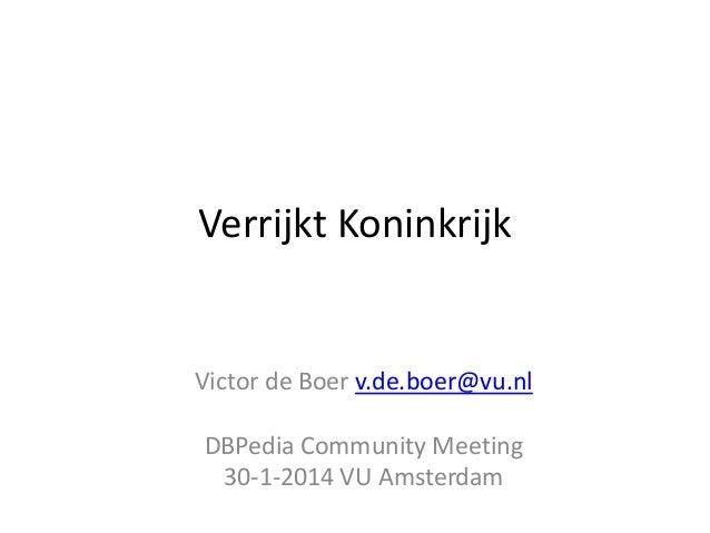 Verrijkt Koninkrijk  Victor de Boer v.de.boer@vu.nl DBPedia Community Meeting 30-1-2014 VU Amsterdam