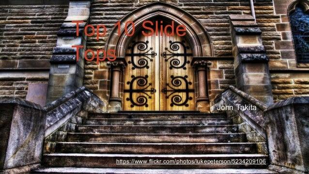 Top 10 Slide Tops https://www.flickr.com/photos/lukepeterson/5234209106 John Takita