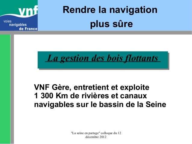 """La seine en partage"" colloque du 12décembre 2012La gestion des bois flottantsLa gestion des bois flottantsRendre la navig..."