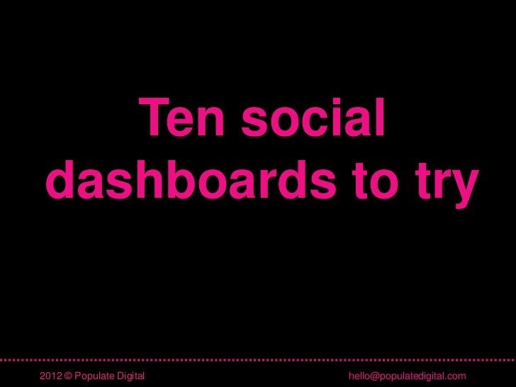 Ten social dashboards to try2012 © Populate Digital   hello@populatedigital.com