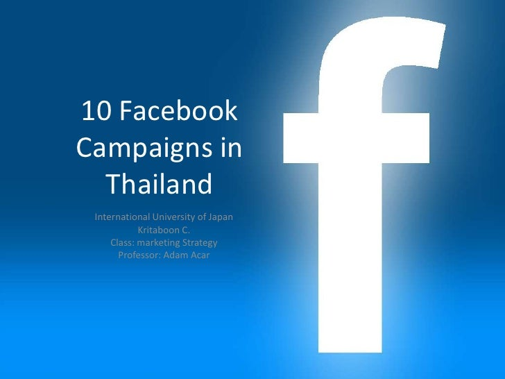 10 FacebookCampaigns in  Thailand International University of Japan            Kritaboon C.     Class: marketing Strategy ...