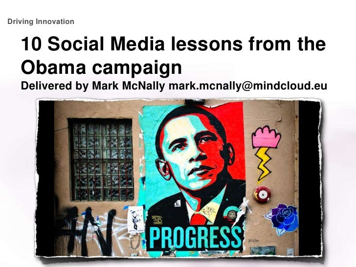 Driving Innovation<br />10 Social Media lessons from the Obama campaignDelivered by Mark McNally mark.mcnally@mindcloud.eu...