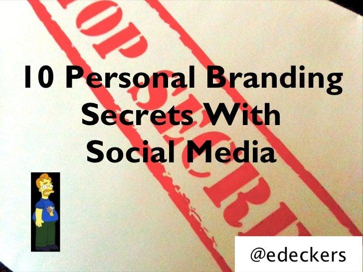 10 Personal Branding    Secrets With    Social Media              @edeckers