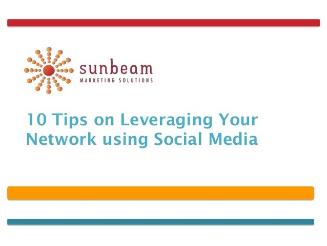 10 Tips on Leveraging YourNetwork using Social Media
