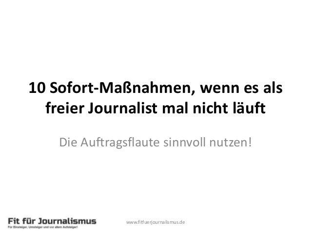 10 Sofort-Maßnahmen, wenn es als freier Journalist mal nicht läuft Die Auftragsflaute sinnvoll nutzen! www.fitfuerjournali...