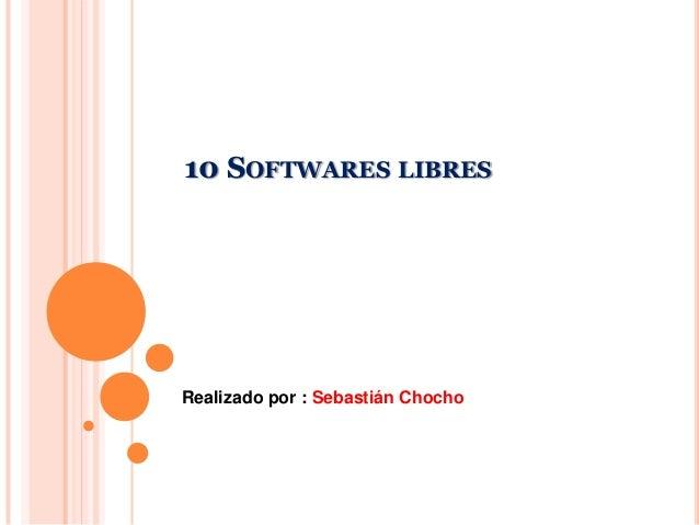 10 SOFTWARES LIBRESRealizado por : Sebastián Chocho
