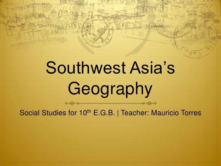 Southwest Asia's          GeographySocial Studies for 10th E.G.B. | Teacher: Mauricio Torres