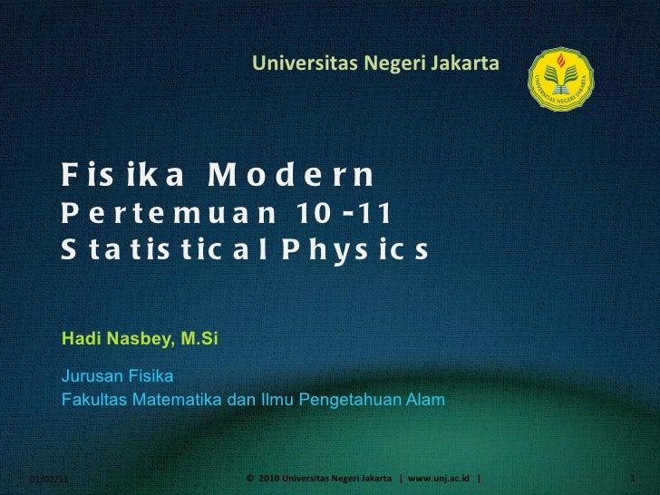 Fisika Modern Pertemuan 10-11 Statistical Physics Hadi Nasbey, M.Si <ul><li>Jurusan Fisika </li></ul><ul><li>Fakultas Mate...