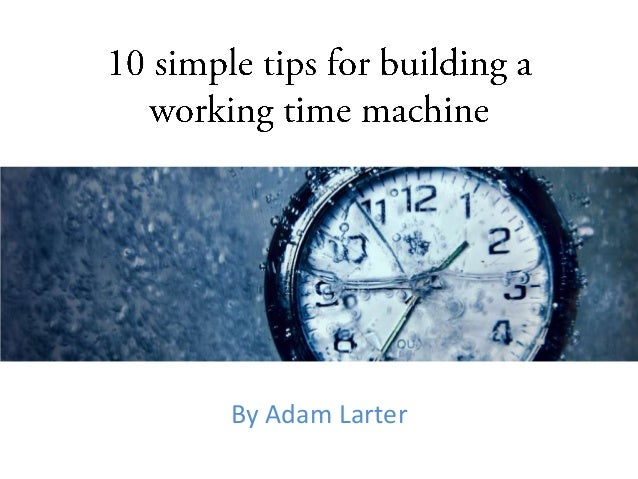 Build a time machine 10 simple steps for Time to build a house