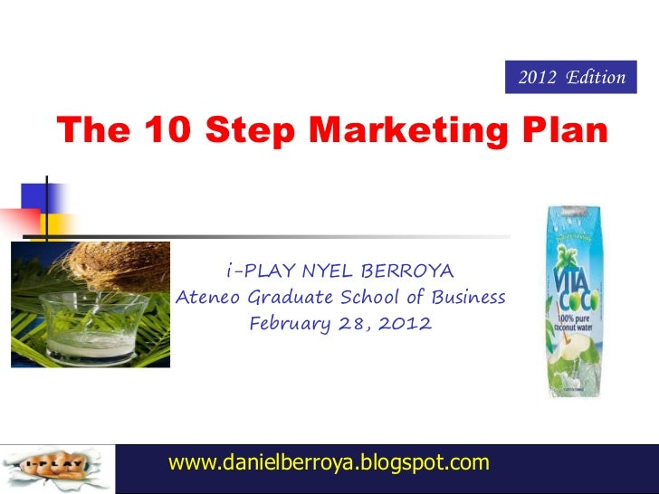 2012 EditionThe 10 Step Marketing Plan          i-PLAY NYEL BERROYA     Ateneo Graduate School of Business            Febr...