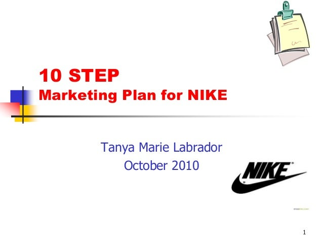 1 10 STEP Marketing Plan for NIKE Tanya Marie Labrador October 2010