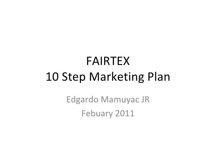 FAIRTEX 10 Step Marketing Plan Edgardo Mamuyac JR Febuary 2011