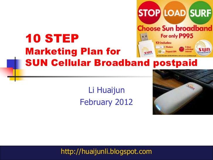 10 STEPMarketing Plan forSUN Cellular Broadband postpaid              Li Huaijun            February 2012      http://huai...