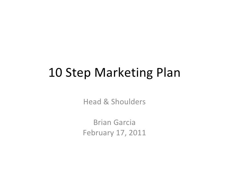 10 Step Marketing Plan Head & Shoulders Brian Garcia February 17, 2011