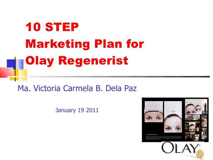 10 STEP Marketing Plan for  Olay Regenerist Ma. Victoria Carmela B. Dela Paz January 19 2011
