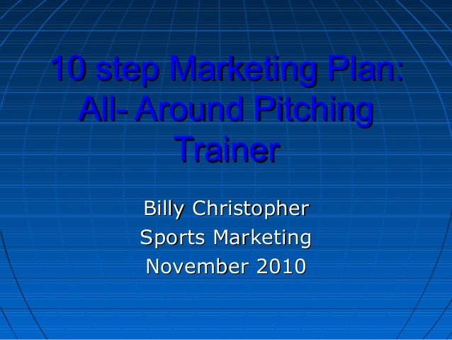 10 step Marketing Plan:10 step Marketing Plan:All- Around PitchingAll- Around PitchingTrainerTrainerBilly ChristopherBilly...