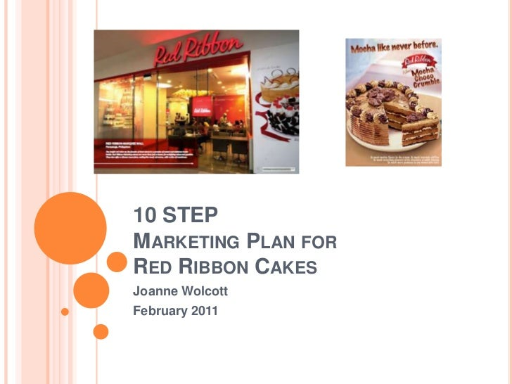10 STEP Marketing Plan for Red Ribbon Cakes<br />Joanne Wolcott<br />February 2011<br />1<br />